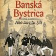Banská Bystrica - Ako sme tu žili, Vladimír Bárta a kolektív, AB ART press 2014