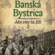 Banská Bystrica - Ako sme tu žili 2, Vladimír Bárta a kolektív, AB ART press 2015