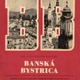Banská Bystrica - kraj Slovenského národného povstania, Dr. Alexander Križka, Štátne telovýchovné nakladateľstvo, n. p. Bratislava 1954
