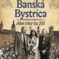 Banská Bystrica - Ako sme tu žili 3, Vladimír Bárta a kolektív, AB ART press 2016