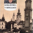 Banská Bystrica v minulosti , Ján Baláž, SCM s.r.o. 1993